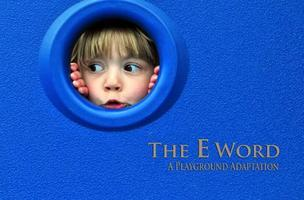 The E Word: A Playground Adaptation
