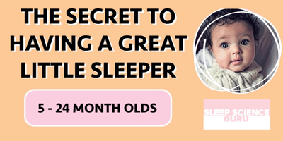 The Secret to Having a Great Little Sleeper: 5-24...