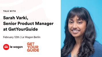 Le Wagon Talk with Sarah Varki, Senior Product Manager...
