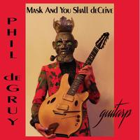 Mask and You Shall deCeive: Phil DeGruy invites you to...
