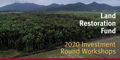 Land Restoration Fund 2020 Investment Round Workshop -...