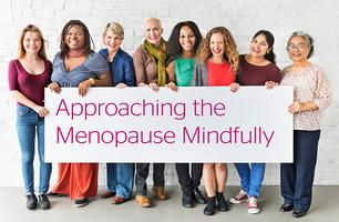 Approaching the Menopause Mindfully