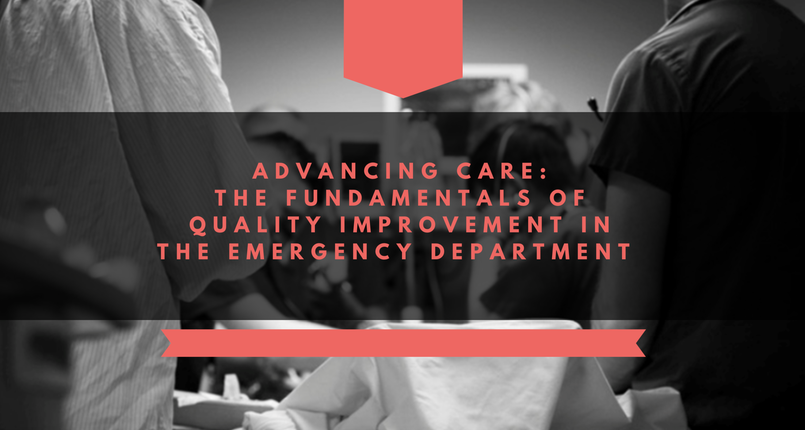 Advancing Care: The Fundamentals of QI in the ED