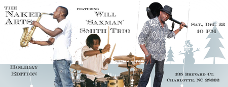 """The Naked Arts featuring The Will """"Saxman"""" Smith Trio..."""