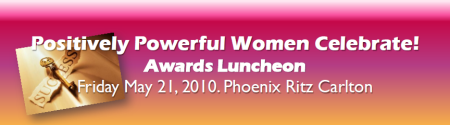 2010 Positively Powerful Women Celebrate! Awards...