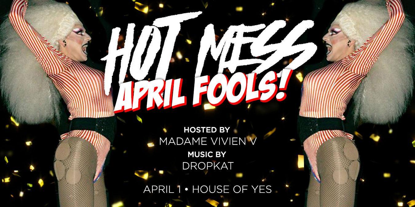 Hot Mess: Drag Competition - April Fools