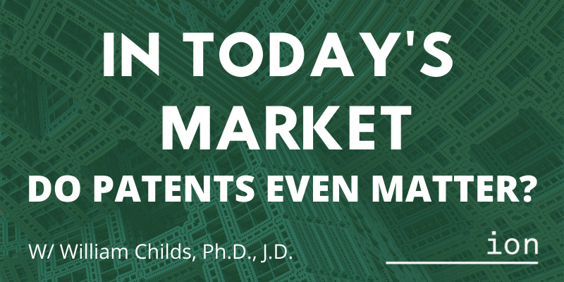 Webinar: In Today's Market - Do Patents Even Matter?