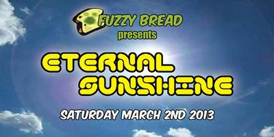Fuzzy Bread's 3rd annual Eternal Sunshine