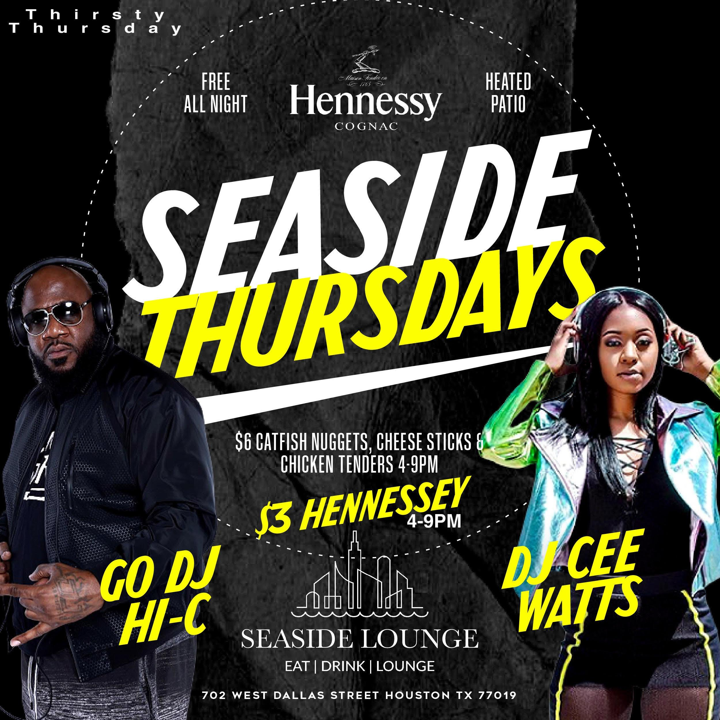 Seaside Thirsty Thursdays: $3 Henny 4-9pm + Late Night Party! Free All Night! Table Reservations Call 713.259.5725