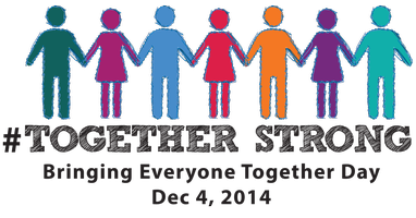 #TOGETHER STRONG: Bringing Everyone Together Day 2014