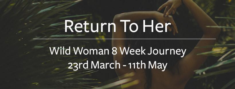 Return To Her - Wild Woman 8 Week Journey