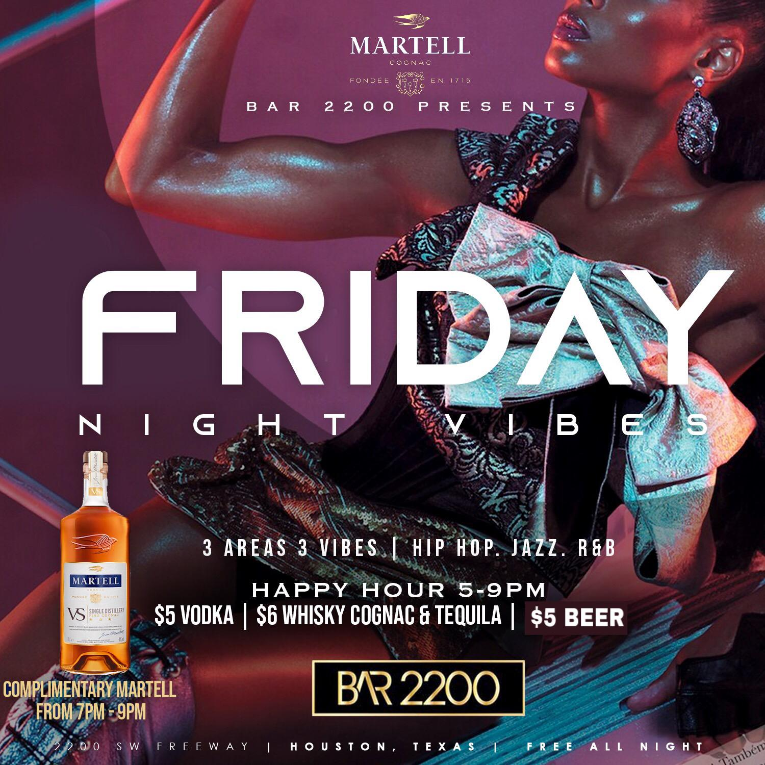 FRIDAYS @ BAR 2200 IN RIVER OAKS | FREE MARTELL COGNAC 7PM-9PM | $5 HAPPY HOUR DRINKS | $20 HOOKAHS| FREE ENTRY ALL NIGHT | FOR BOTTLE SERVICE OR MORE INFO TEXT 832.338.3829 OR @Bar2200htx ON INSTAGRAM
