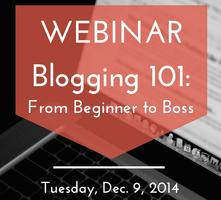 Blogging 101: Beginner to Boss (Webinar by Awesomely...