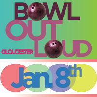 Bowl Out Loud - Gloucester!