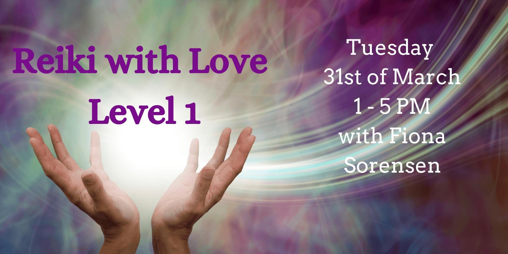 Reiki With Love Level 1 Attunement With Reiki Master Fiona Sorensen