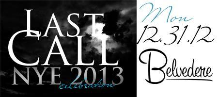 Mon. DEC 31ST ▜ LAST CALL ▛ EPIC NYE 2013 CELEBRATION...
