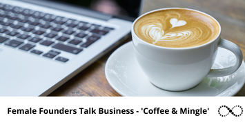 Female Founders Talk Business - 'Coffee & Mingle'