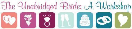 The Unabridged Bride: A Workshop