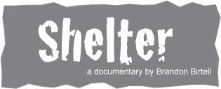 """Shelter"" A Documentary by Brandon Birtell"