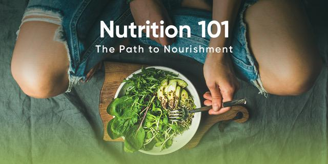 Nutrition 101 - The Path to Nourishment