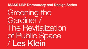 Greening the Gardiner / The Revitalization of Public...