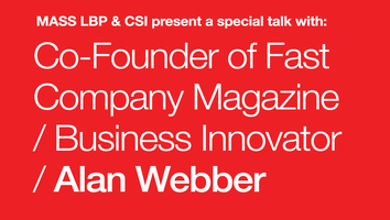 CSI and MASS LBP present Fast Company's Alan Webber