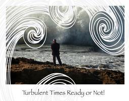 Turbulent Times Ready or Not!  Coming Challenges in...