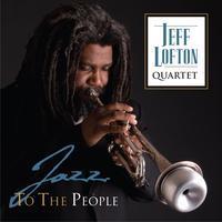 "Jeff Lofton Quartet ""Jazz to the People"" CD Release"