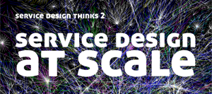 Service Design Thinks 2 - Service Design at Scale -...