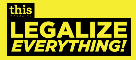 This Magazine: Legalize Everything!
