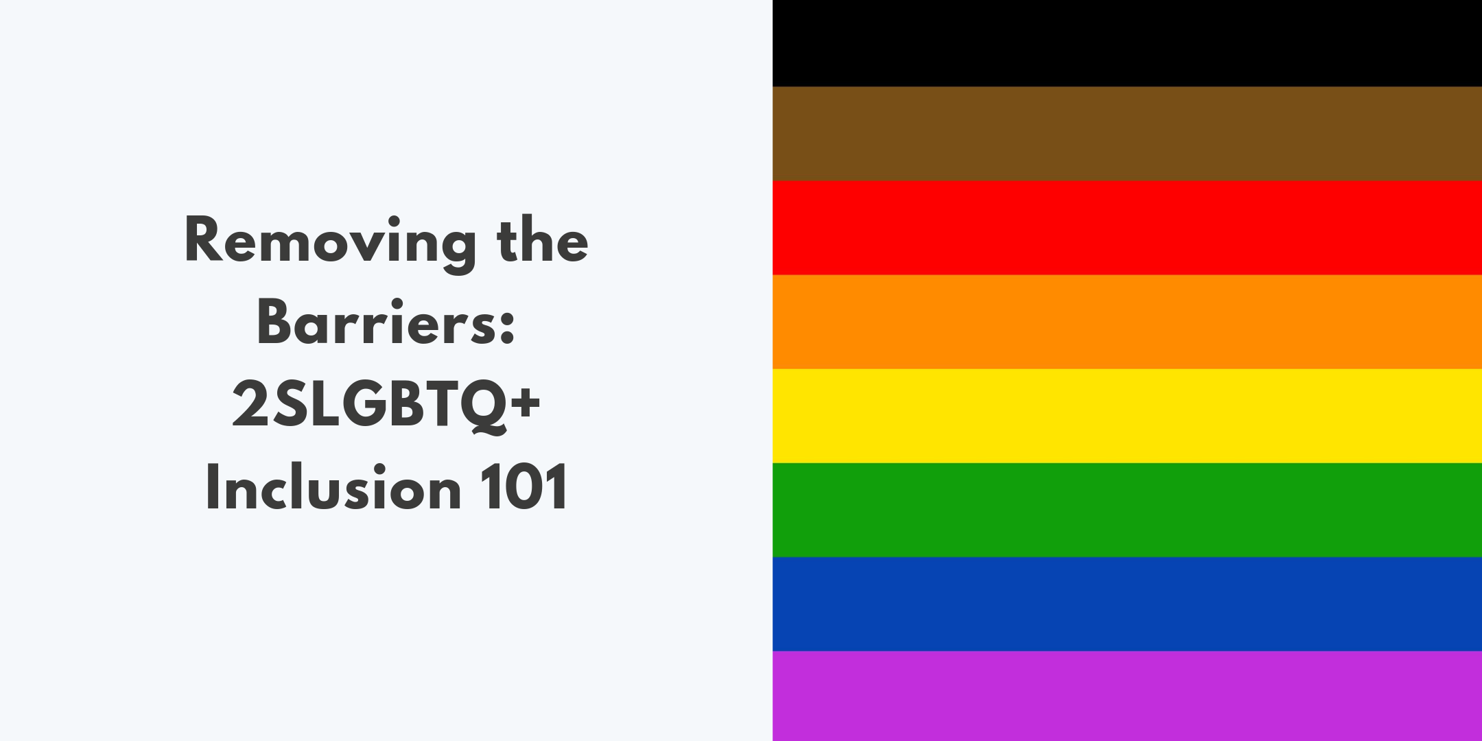 Removing the Barriers: 2SLGBTQ+ Inclusion 101 & 102