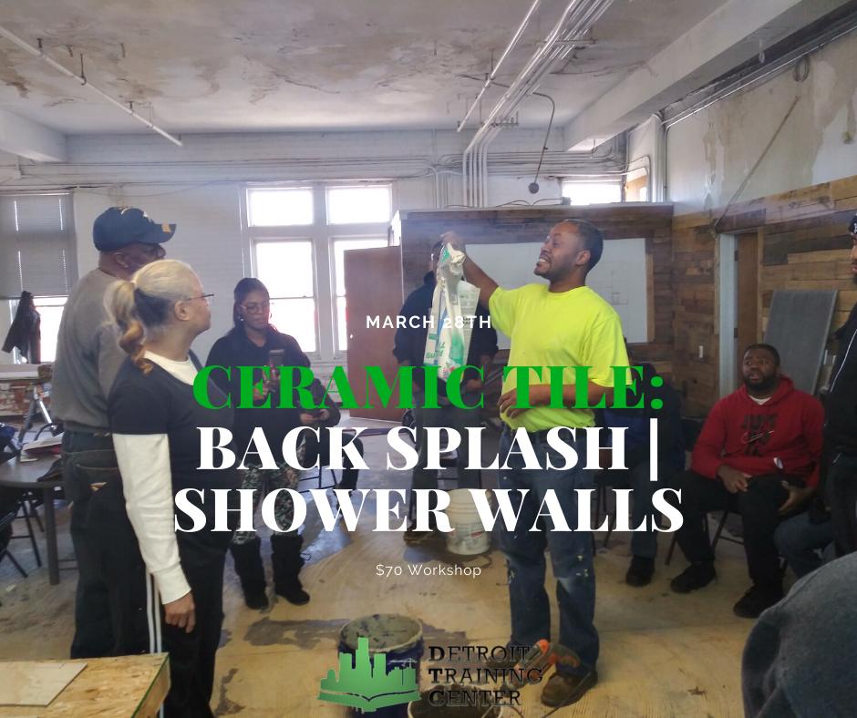 Ceramic Tile: Back Splash   Shower Wall (3.28.20)