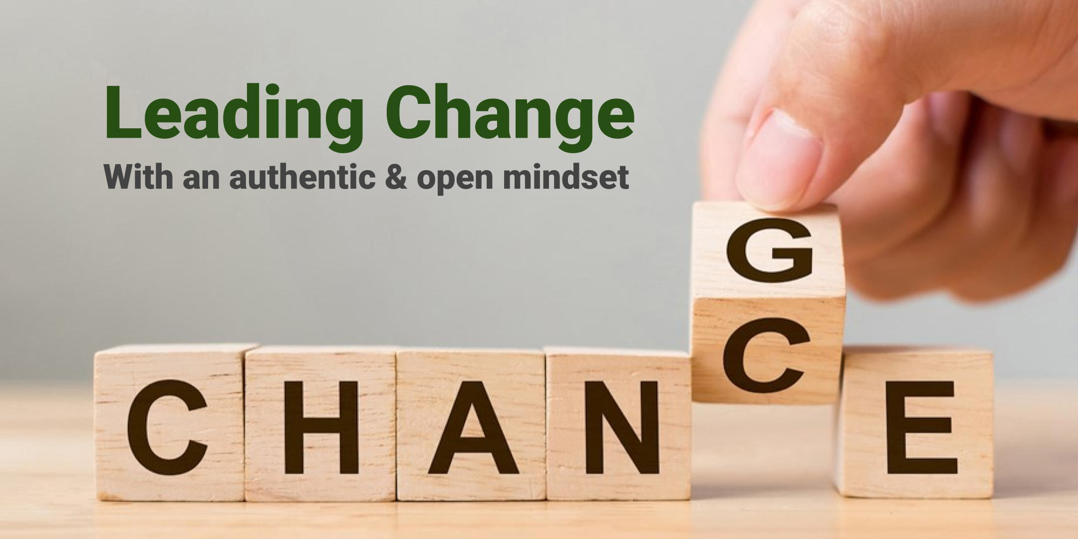 Leading your team through change | With an authentic & open mindset