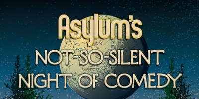 Asylum's NOT-SO-SILENT NIGHT OF COMEDY