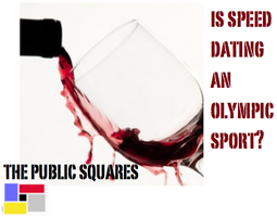 Is Speed Dating an Olympic Sport? or The Return of The...