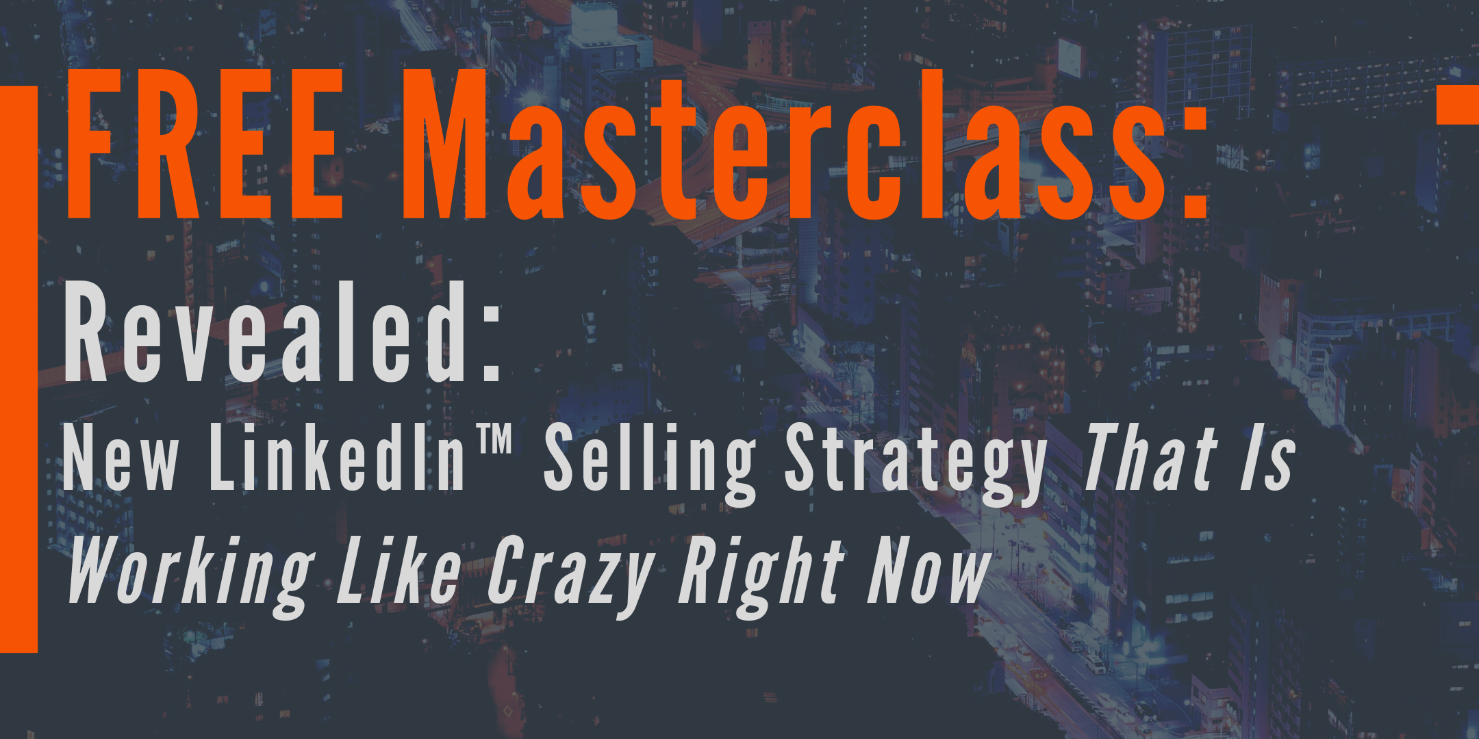 Free Class: Use LinkedIn™ To Get Clients (New Tactics That Are Working Now)