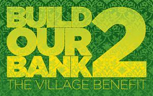 Build Our Bank 2: The Village Benefit