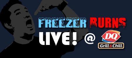 Triangle FreezeUp! FreezerBurns Live! @DQ