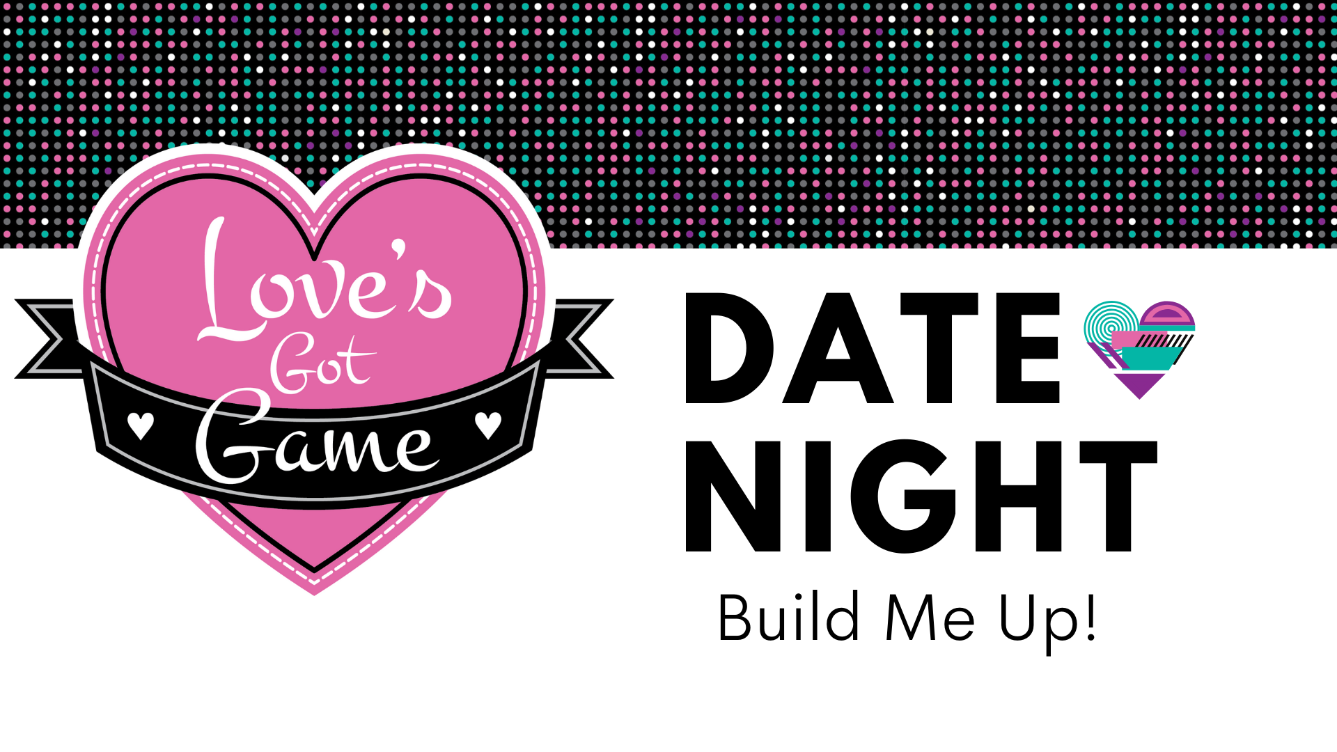 Love's Got Game Date Night: Build Me Up!