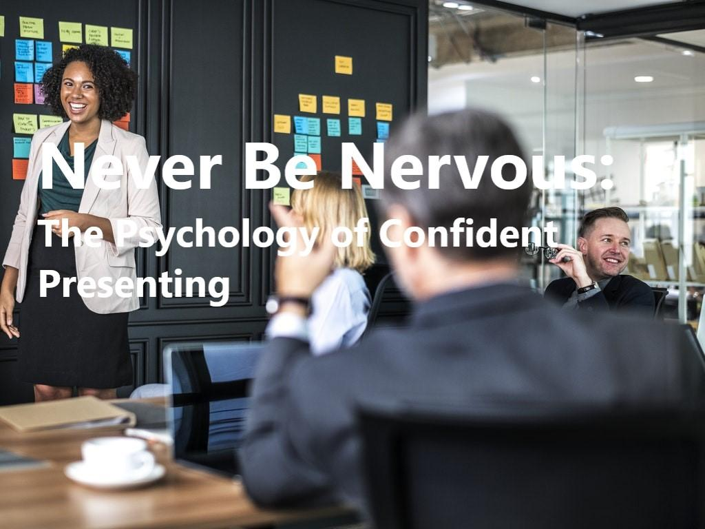 Never Be Nervous: The Psychology of Confident Presenting - Glasgow