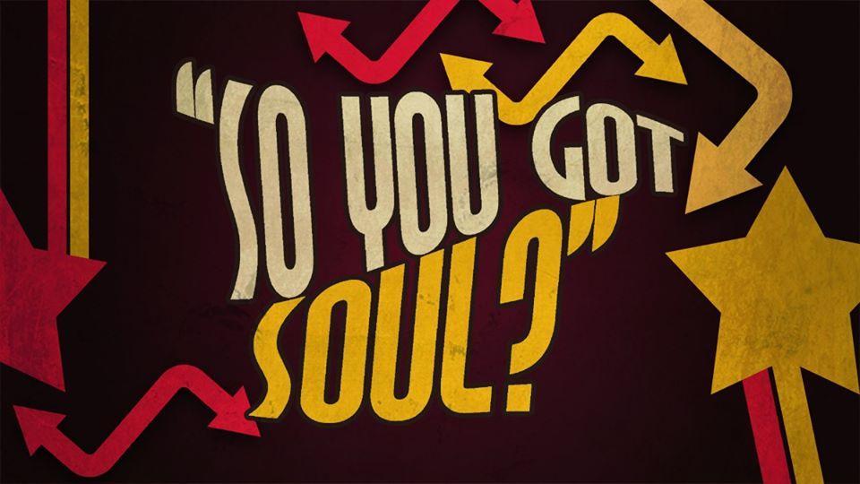 So You Got Soul