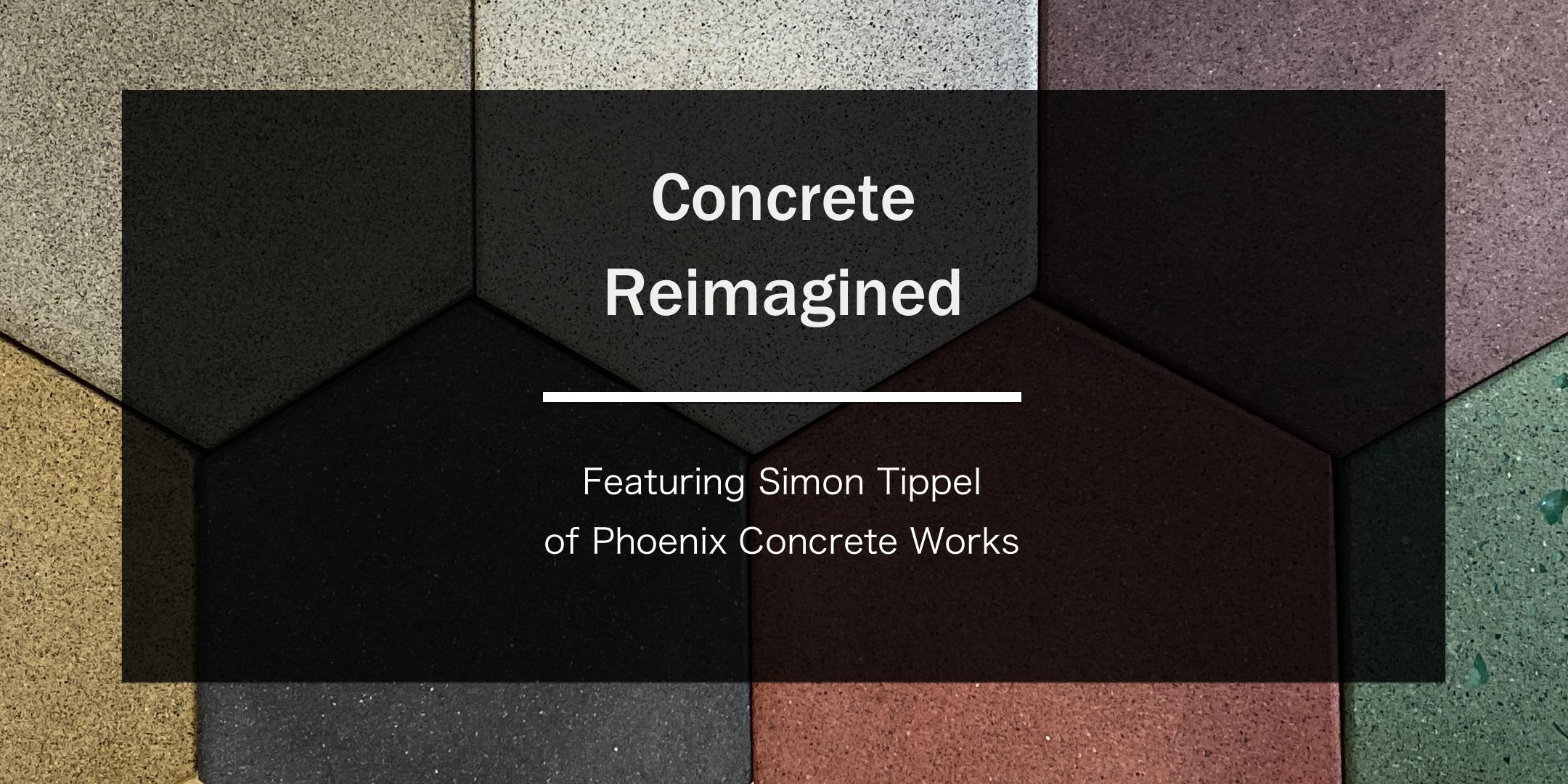 Concrete Reimagined: Featuring Simon Tippel of Phoenix Concrete Works
