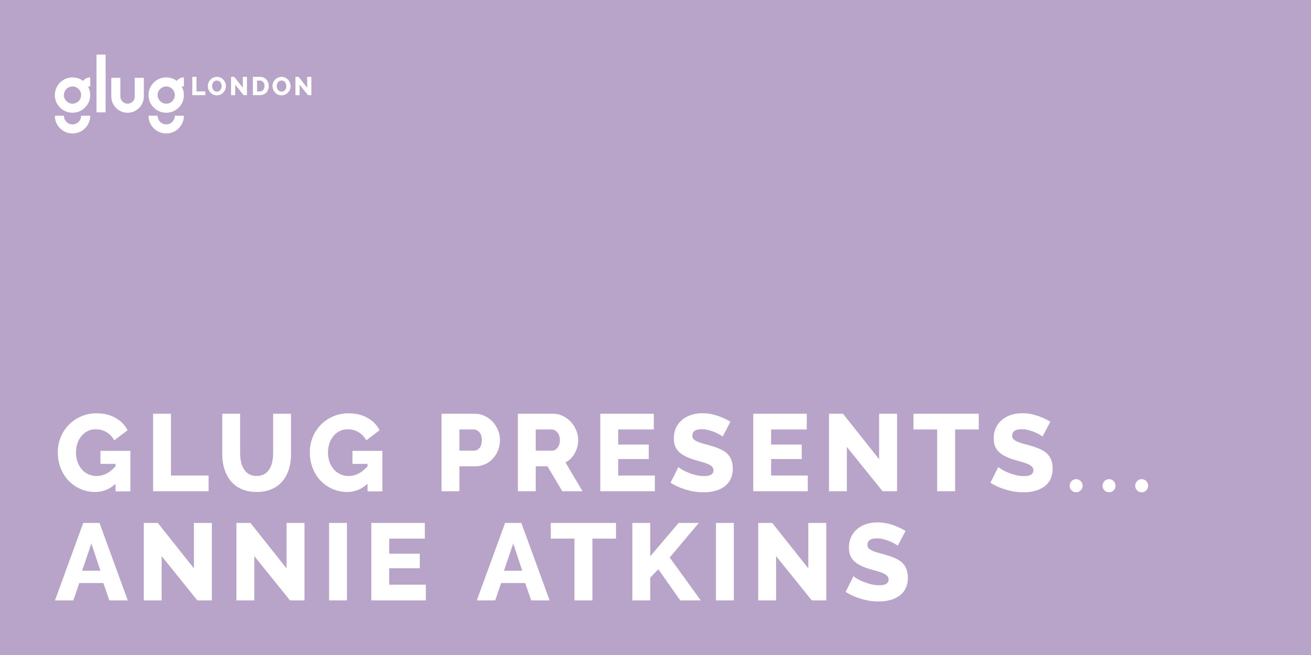 Glug Presents... Annie Atkins