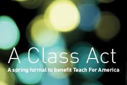 A Class Act: A Spring Formal to Benefit Teach For...