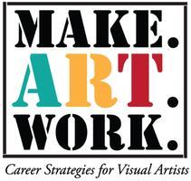 Make.Art.Work. Career Strategies for Visual Artists in...