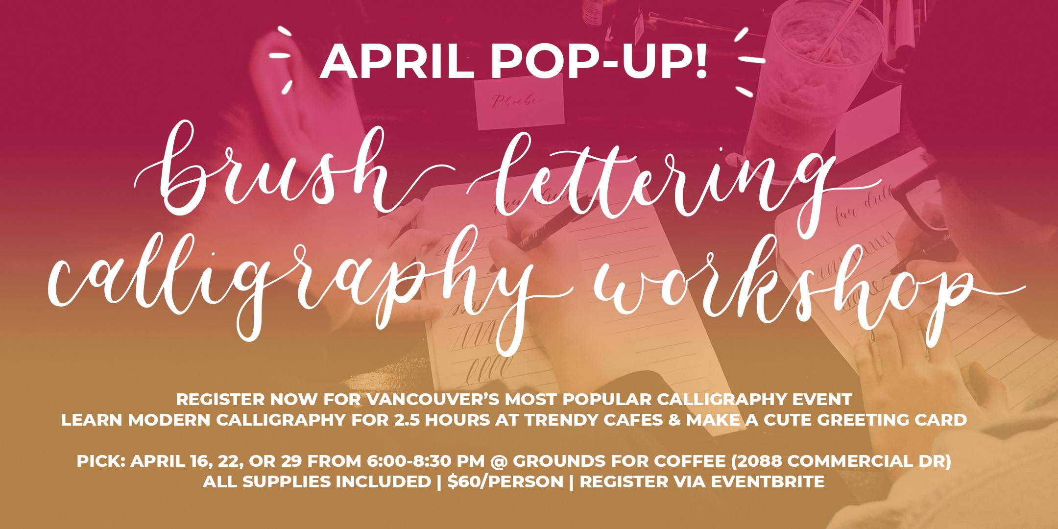 Vancouver *APRIL* Brush Lettering CALLIGRAPHY Art Workshops