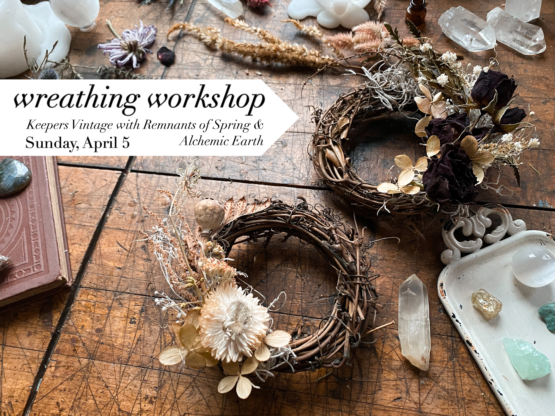 Wreathing Workshop with Remnants of Spring & Alchemic Earth