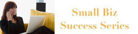 Secrets to Small Business Success – Summer Series