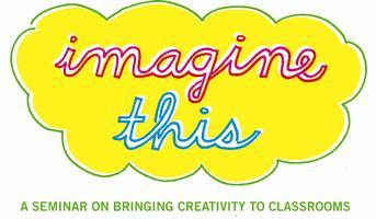 Imagine This: A Seminar on Bringing Creativity to...