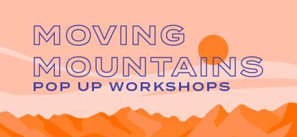 Moving Mountains Pop Up Workshops